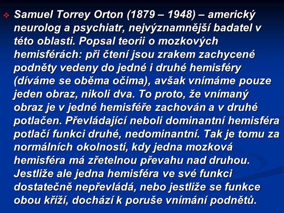 Samuel Torrey Orton (1879 – 1948) – americký neurolog a psychiatr, nejvýznamnější badatel v této oblasti.