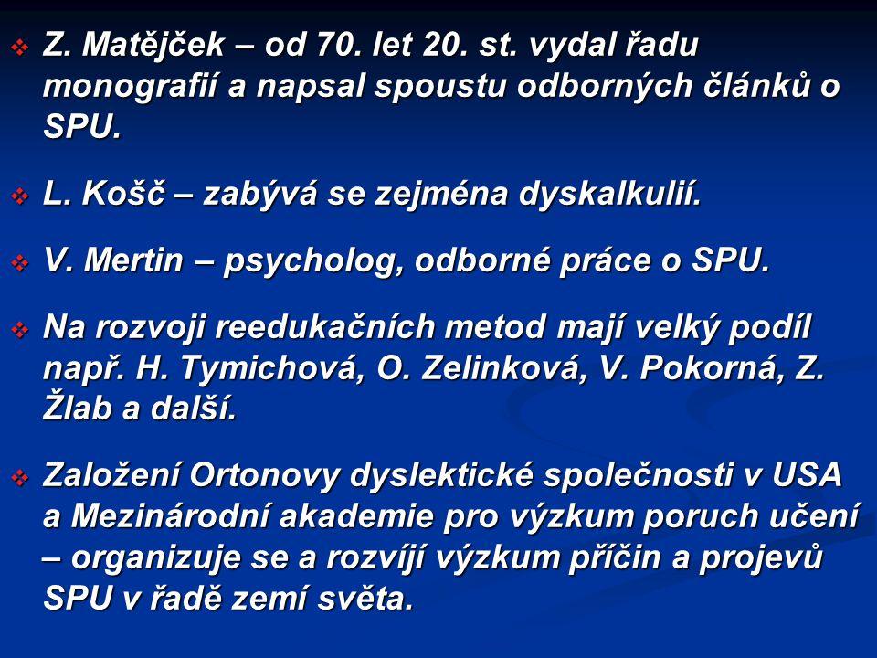 Z. Matějček – od 70. let 20. st. vydal řadu monografií a napsal spoustu odborných článků o SPU.
