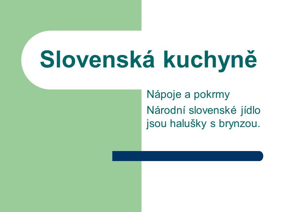 Nápoje a pokrmy Národní slovenské jídlo jsou halušky s brynzou.