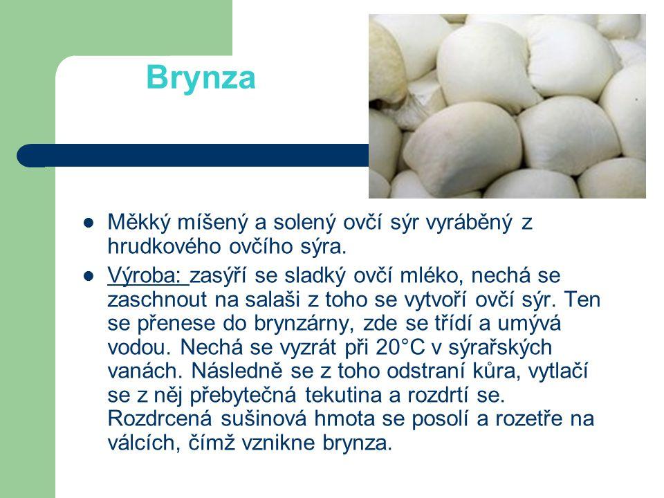 Brynza Měkký míšený a solený ovčí sýr vyráběný z hrudkového ovčího sýra.
