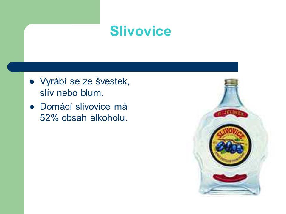 Slivovice Vyrábí se ze švestek, slív nebo blum.