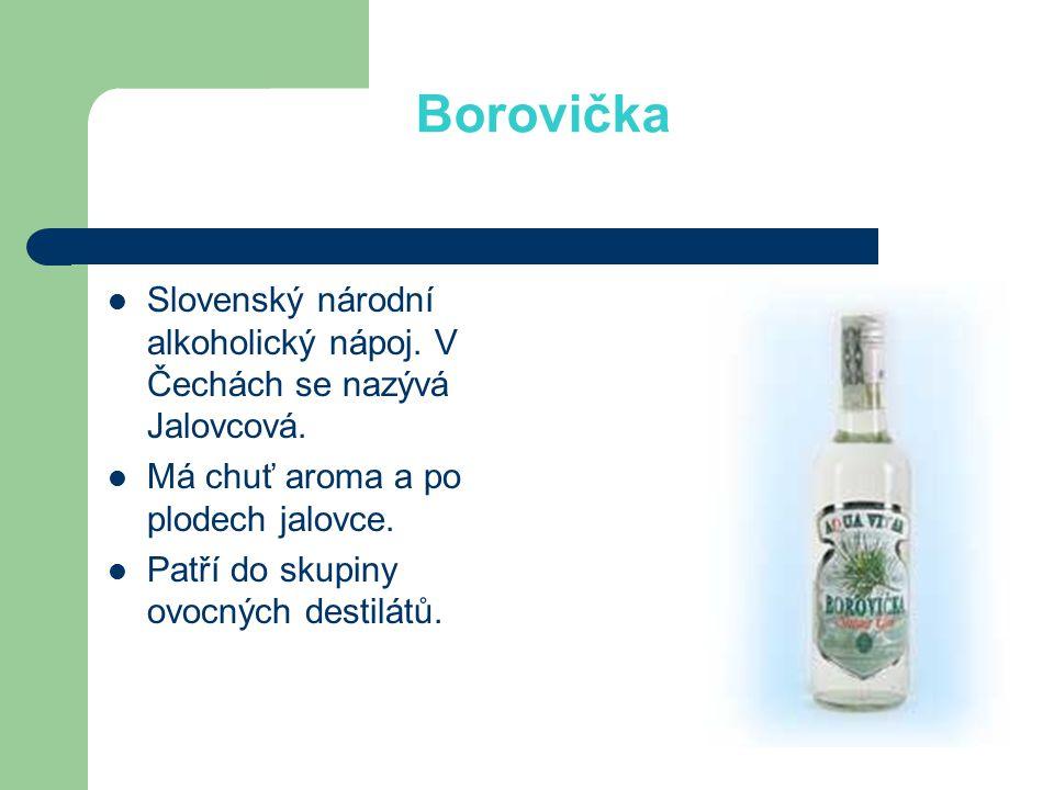 Borovička Slovenský národní alkoholický nápoj. V Čechách se nazývá Jalovcová. Má chuť aroma a po plodech jalovce.