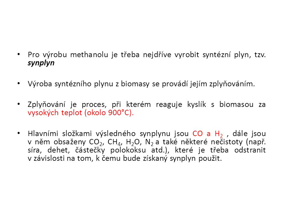 Pro výrobu methanolu je třeba nejdříve vyrobit syntézní plyn, tzv
