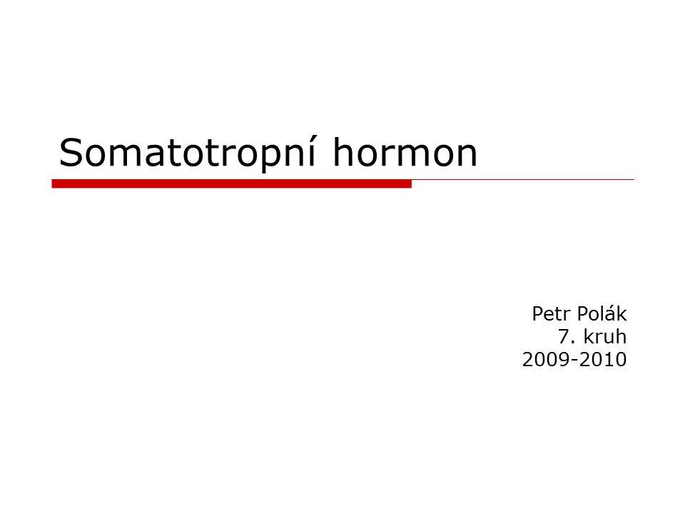 Somatotropní hormon Petr Polák 7. kruh 2009-2010