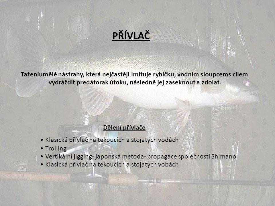 PŘÍVLAČ Taženíumělé nástrahy, která nejčastěji imituje rybičku, vodním sloupcems cílem. vydráždit predátorak útoku, následně jej zaseknout a zdolat.