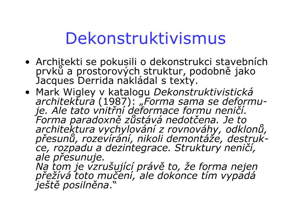 Dekonstruktivismus Architekti se pokusili o dekonstrukci stavebních prvků a prostorových struktur, podobně jako Jacques Derrida nakládal s texty.