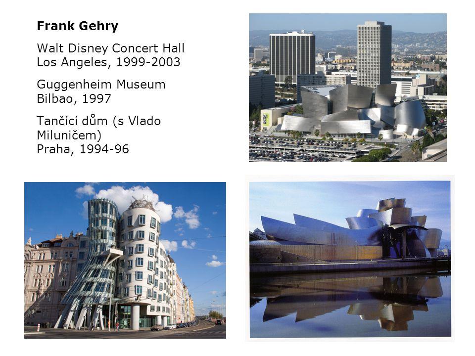 Frank Gehry Walt Disney Concert Hall Los Angeles, 1999-2003 Guggenheim Museum Bilbao, 1997 Tančící dům (s Vlado Miluničem) Praha, 1994-96