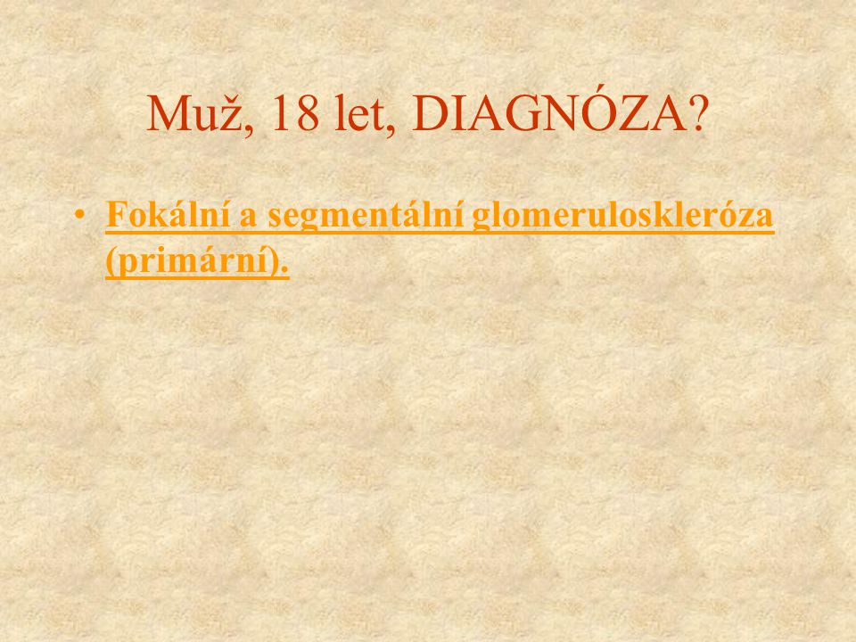 Muž, 18 let, DIAGNÓZA Fokální a segmentální glomeruloskleróza (primární).