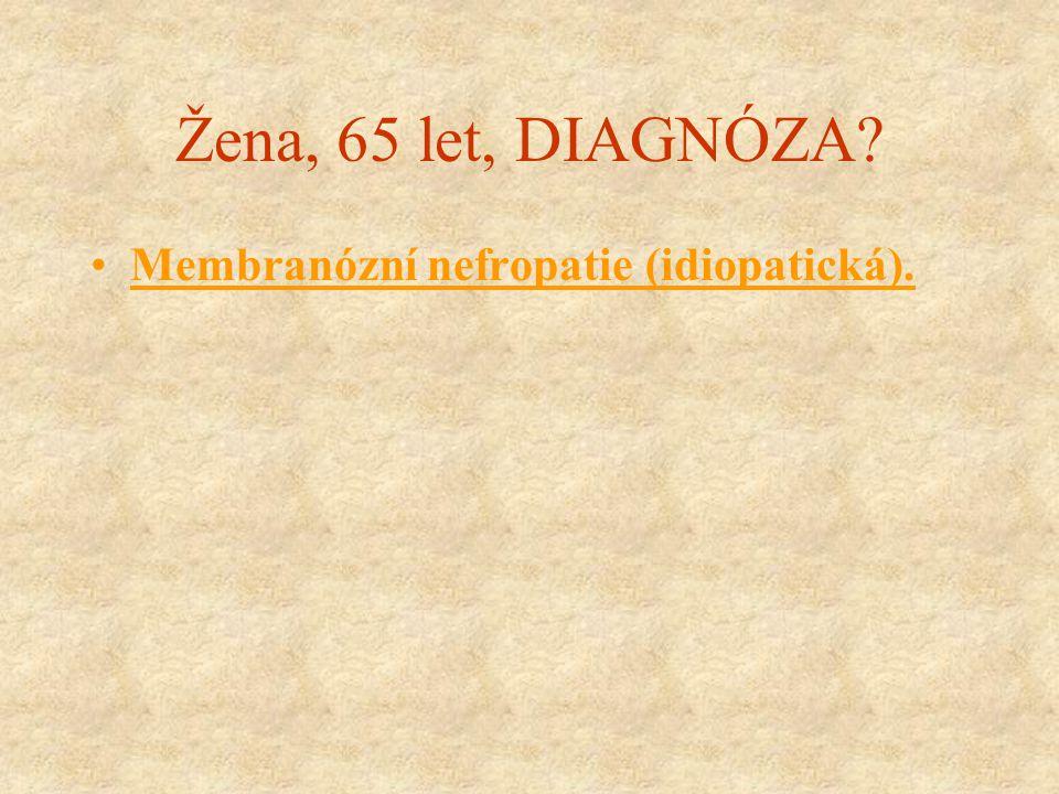 Žena, 65 let, DIAGNÓZA Membranózní nefropatie (idiopatická).