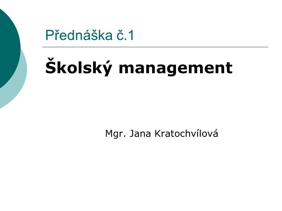 Přednáška č.1 Školský management Mgr. Jana Kratochvílová