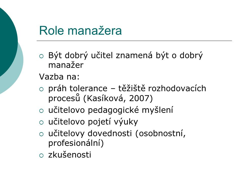 Role manažera Být dobrý učitel znamená být o dobrý manažer Vazba na: