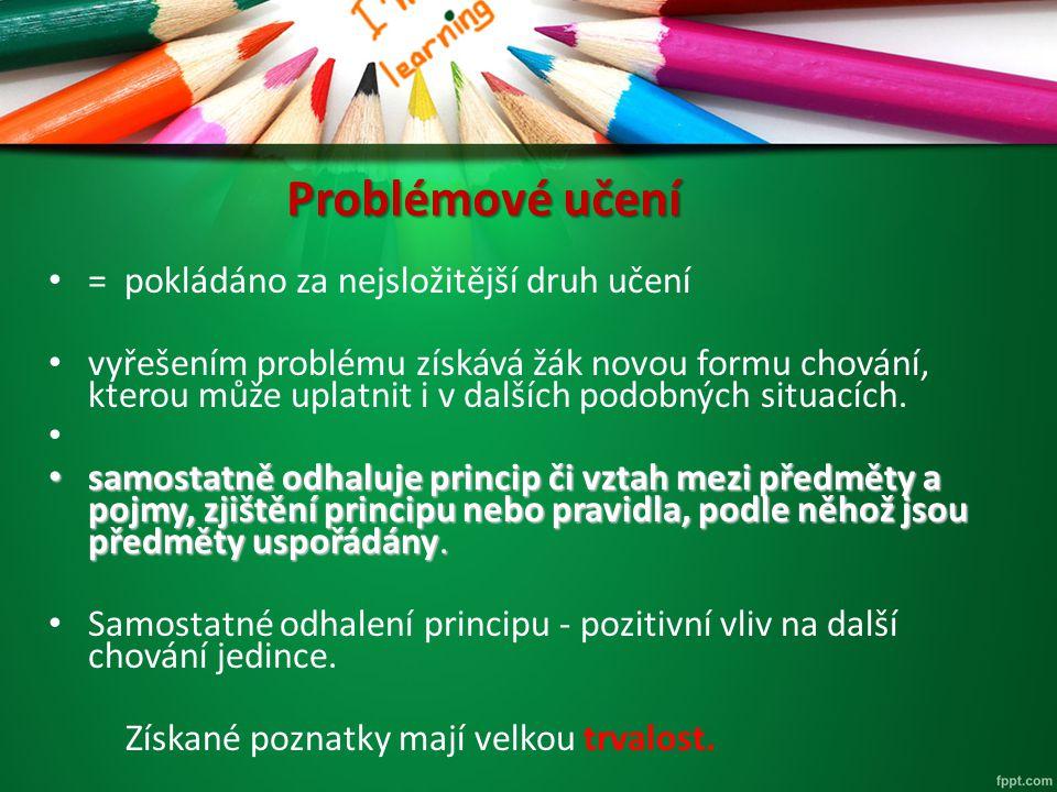 Problémové učení = pokládáno za nejsložitější druh učení