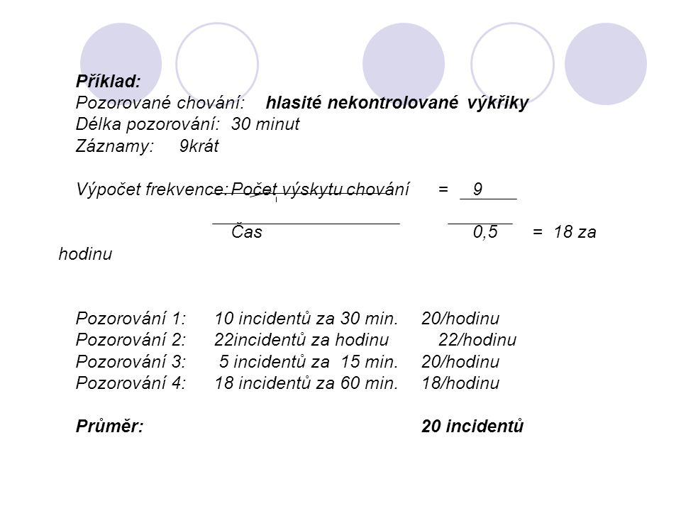 Příklad:. Pozorované chování:. hlasité nekontrolované výkřiky