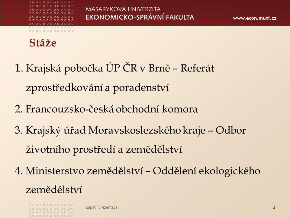 Stáže 1. Krajská pobočka ÚP ČR v Brně – Referát zprostředkování a poradenství. 2. Francouzsko-česká obchodní komora.