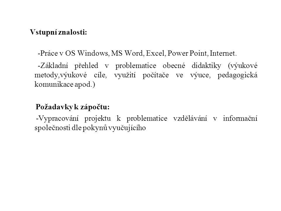 Vstupní znalosti: -Práce v OS Windows, MS Word, Excel, Power Point, Internet.