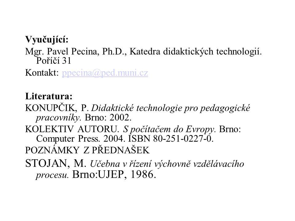 Vyučující: Mgr. Pavel Pecina, Ph.D., Katedra didaktických technologií. Poříčí 31. Kontakt: ppecina@ped.muni.cz.