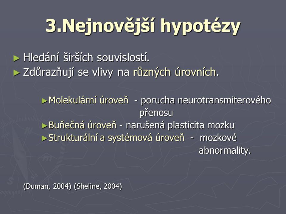 3.Nejnovější hypotézy Hledání širších souvislostí.