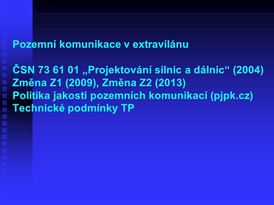 """Pozemní komunikace v extravilánu ČSN 73 61 01 """"Projektování silnic a dálnic (2004) Změna Z1 (2009), Změna Z2 (2013) Politika jakosti pozemních komunikací (pjpk.cz) Technické podmínky TP"""