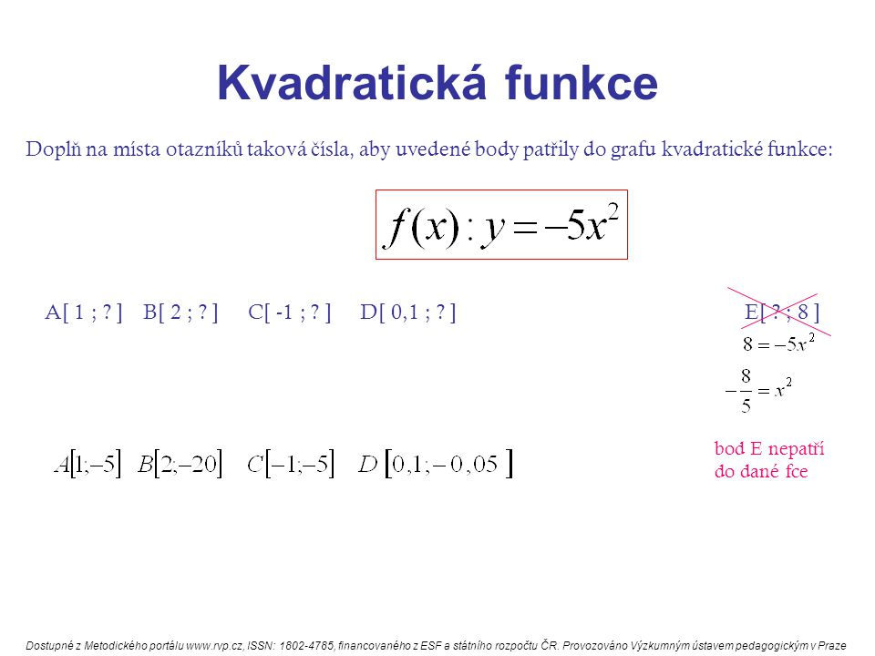Kvadratická funkce Doplň na místa otazníků taková čísla, aby uvedené body patřily do grafu kvadratické funkce: