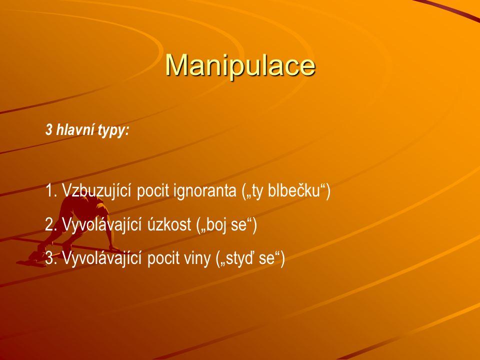 """Manipulace 1. Vzbuzující pocit ignoranta (""""ty blbečku )"""