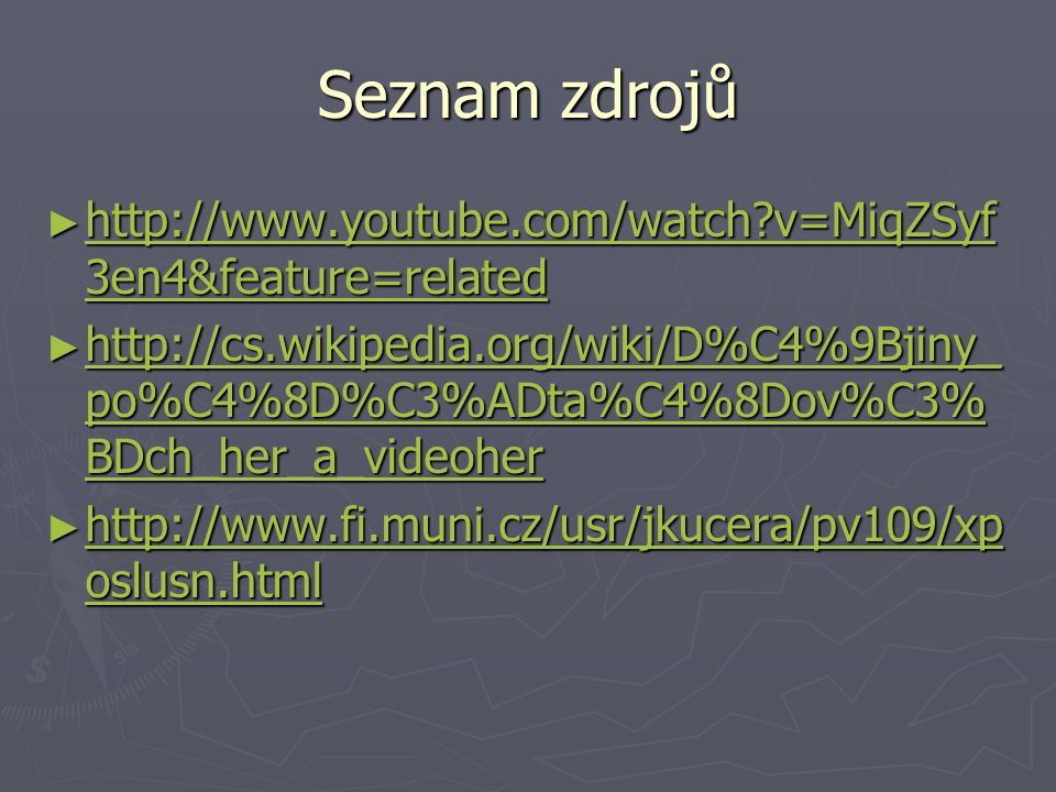Seznam zdrojů http://www.youtube.com/watch v=MiqZSyf3en4&feature=related.