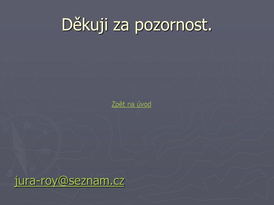 Děkuji za pozornost. Zpět na úvod jura-roy@seznam.cz
