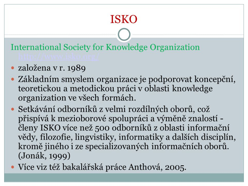 ISKO International Society for Knowledge Organization http://www.isko.org/ založena v r. 1989.