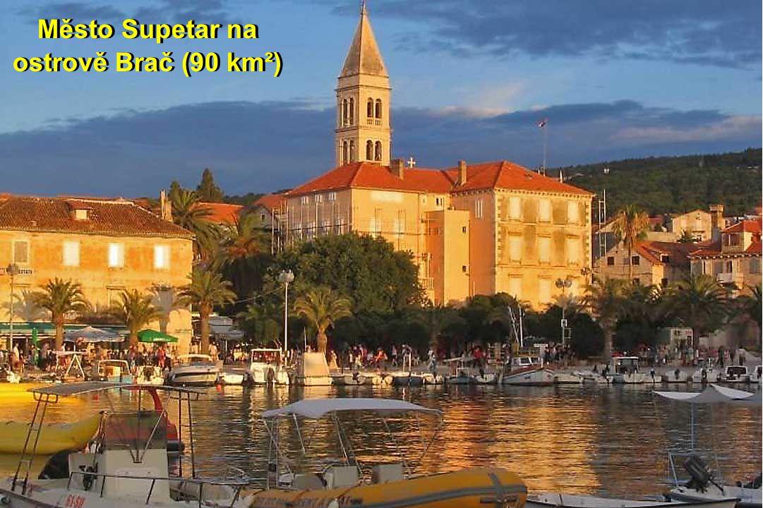 Město Supetar na ostrově Brač (90 km²)