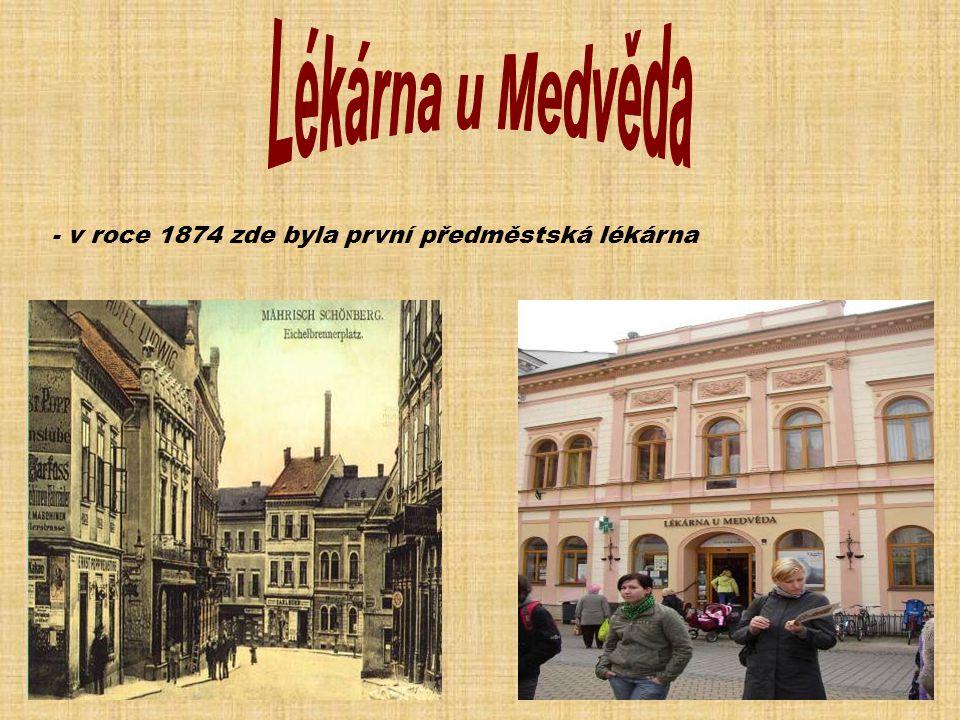 Lékárna u Medvěda - v roce 1874 zde byla první předměstská lékárna
