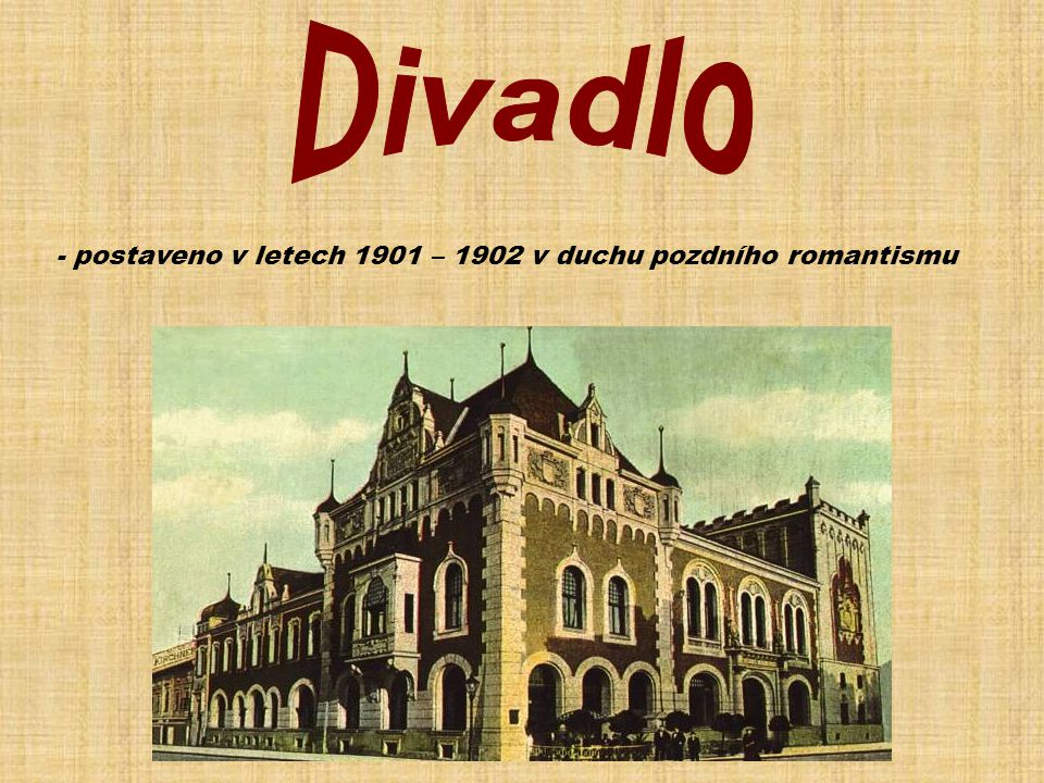 Divadlo - postaveno v letech 1901 – 1902 v duchu pozdního romantismu