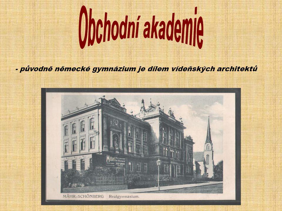 Obchodní akademie - původně německé gymnázium je dílem vídeňských architektů