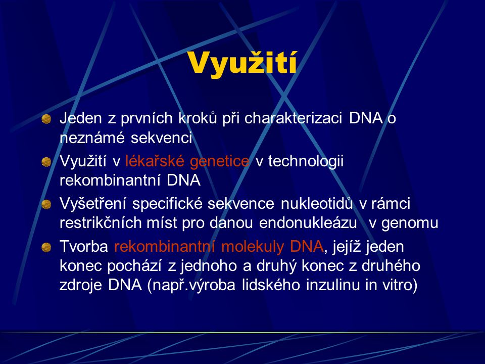 Využití Jeden z prvních kroků při charakterizaci DNA o neznámé sekvenci. Využití v lékařské genetice v technologii rekombinantní DNA.