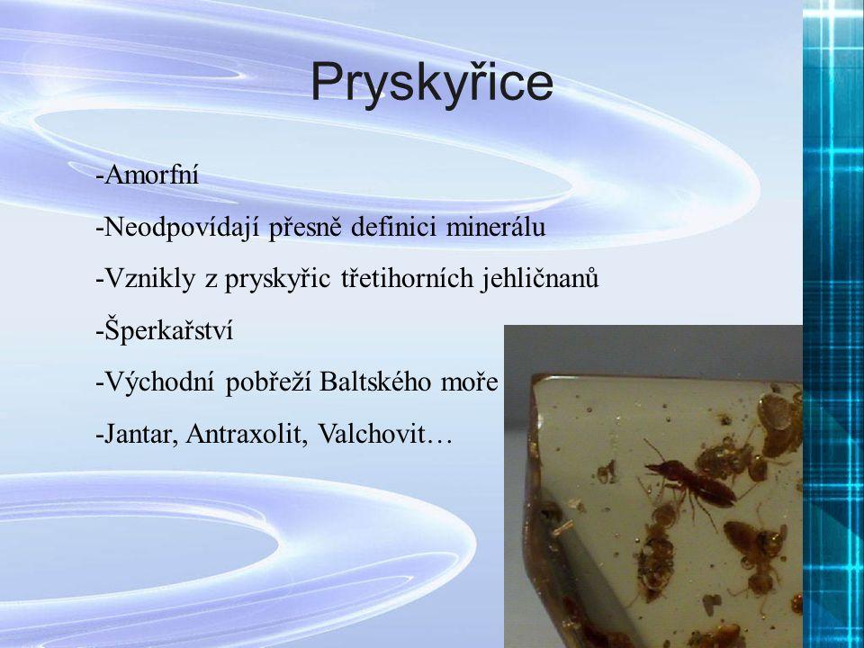 Pryskyřice -Amorfní -Neodpovídají přesně definici minerálu