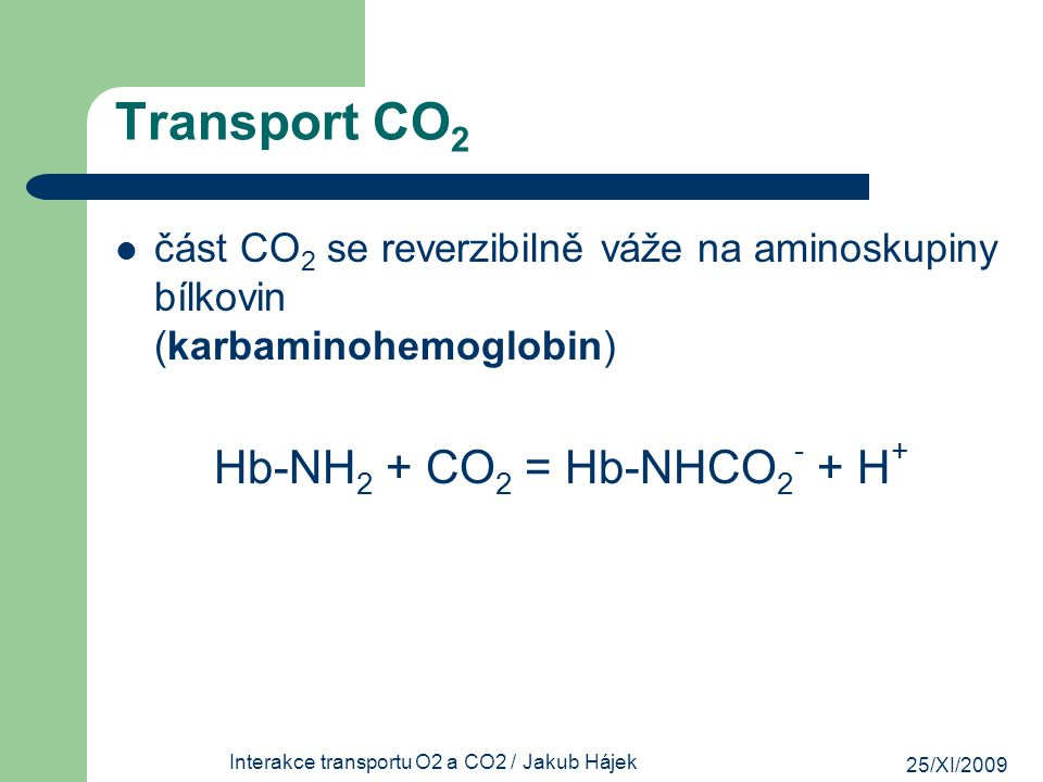 Transport CO2 Hb-NH2 + CO2 = Hb-NHCO2- + H+