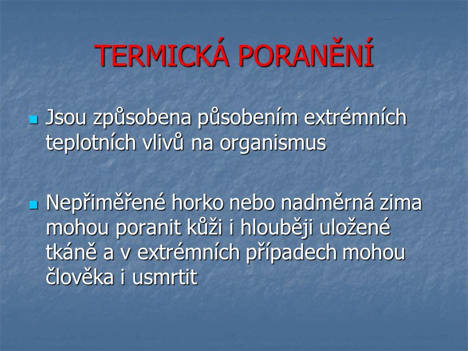 TERMICKÁ PORANĚNÍ Jsou způsobena působením extrémních teplotních vlivů na organismus.
