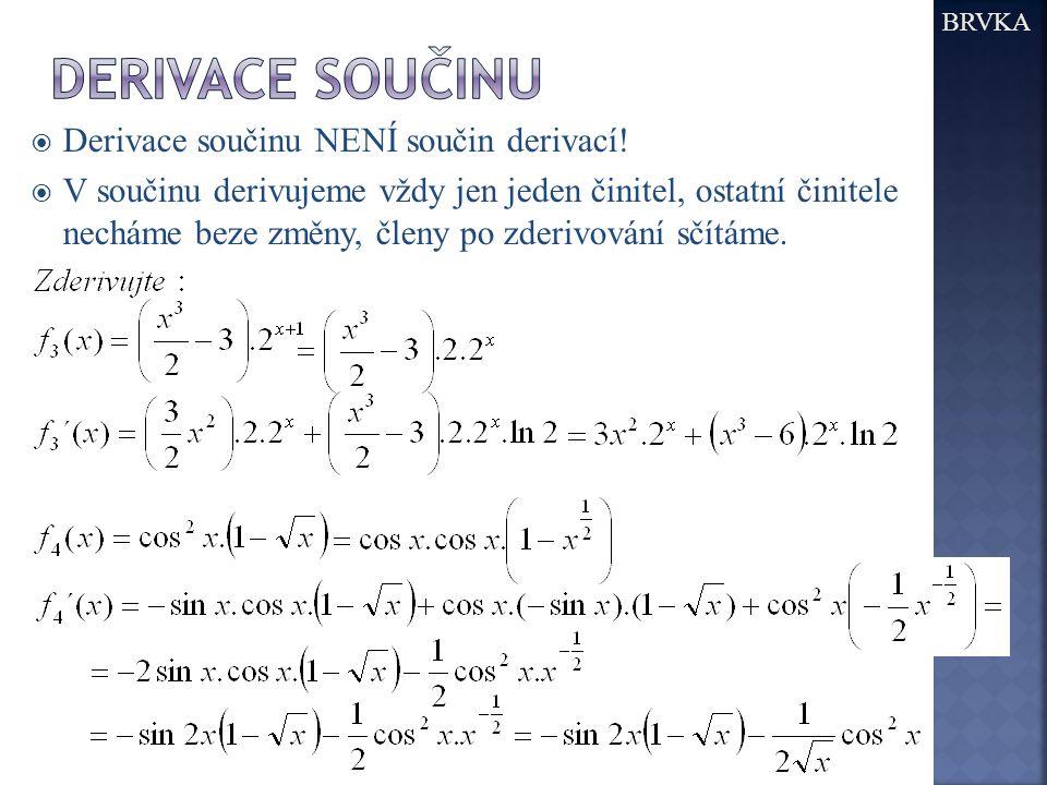 Derivace součinu Derivace součinu NENÍ součin derivací!