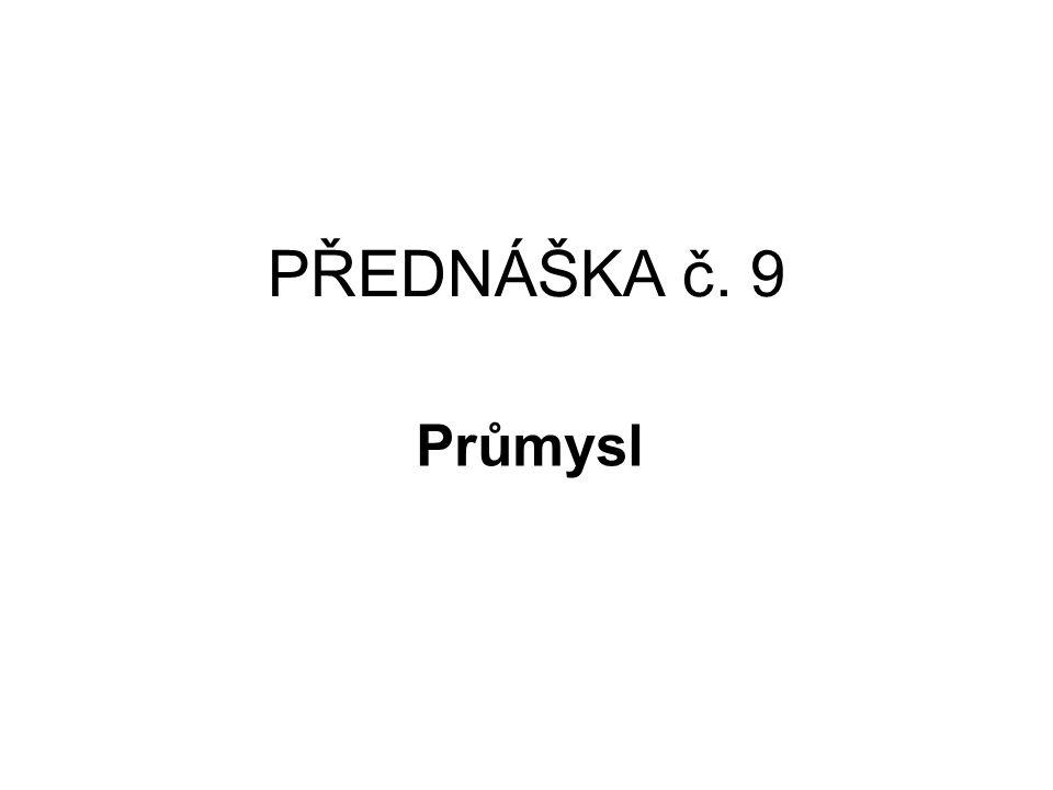 PŘEDNÁŠKA č. 9 Průmysl