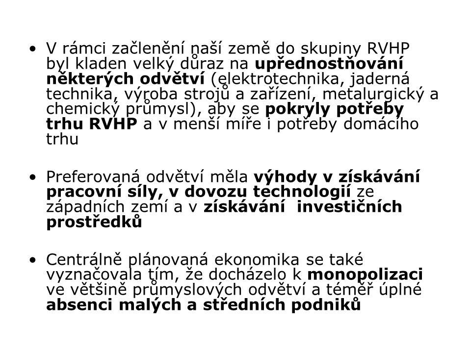 V rámci začlenění naší země do skupiny RVHP byl kladen velký důraz na upřednostňování některých odvětví (elektrotechnika, jaderná technika, výroba strojů a zařízení, metalurgický a chemický průmysl), aby se pokryly potřeby trhu RVHP a v menší míře i potřeby domácího trhu