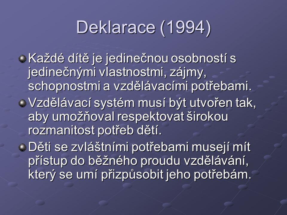 Deklarace (1994) Každé dítě je jedinečnou osobností s jedinečnými vlastnostmi, zájmy, schopnostmi a vzdělávacími potřebami.