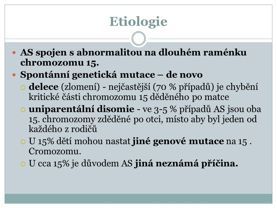 Etiologie AS spojen s abnormalitou na dlouhém raménku chromozomu 15.