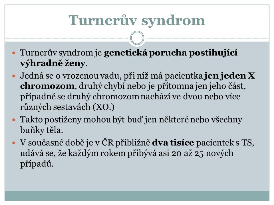 Turnerův syndrom Turnerův syndrom je genetická porucha postihující výhradně ženy.