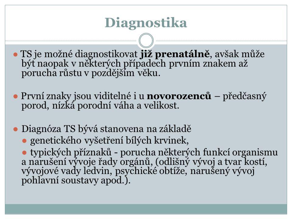 Diagnostika ● TS je možné diagnostikovat již prenatálně, avšak může být naopak v některých případech prvním znakem až porucha růstu v pozdějším věku.