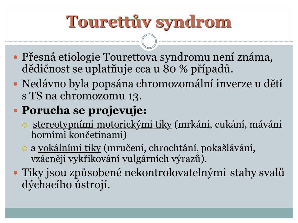 Tourettův syndrom Přesná etiologie Tourettova syndromu není známa, dědičnost se uplatňuje cca u 80 % případů.