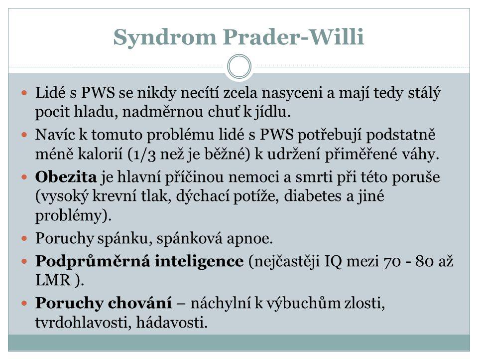 Syndrom Prader-Willi Lidé s PWS se nikdy necítí zcela nasyceni a mají tedy stálý pocit hladu, nadměrnou chuť k jídlu.