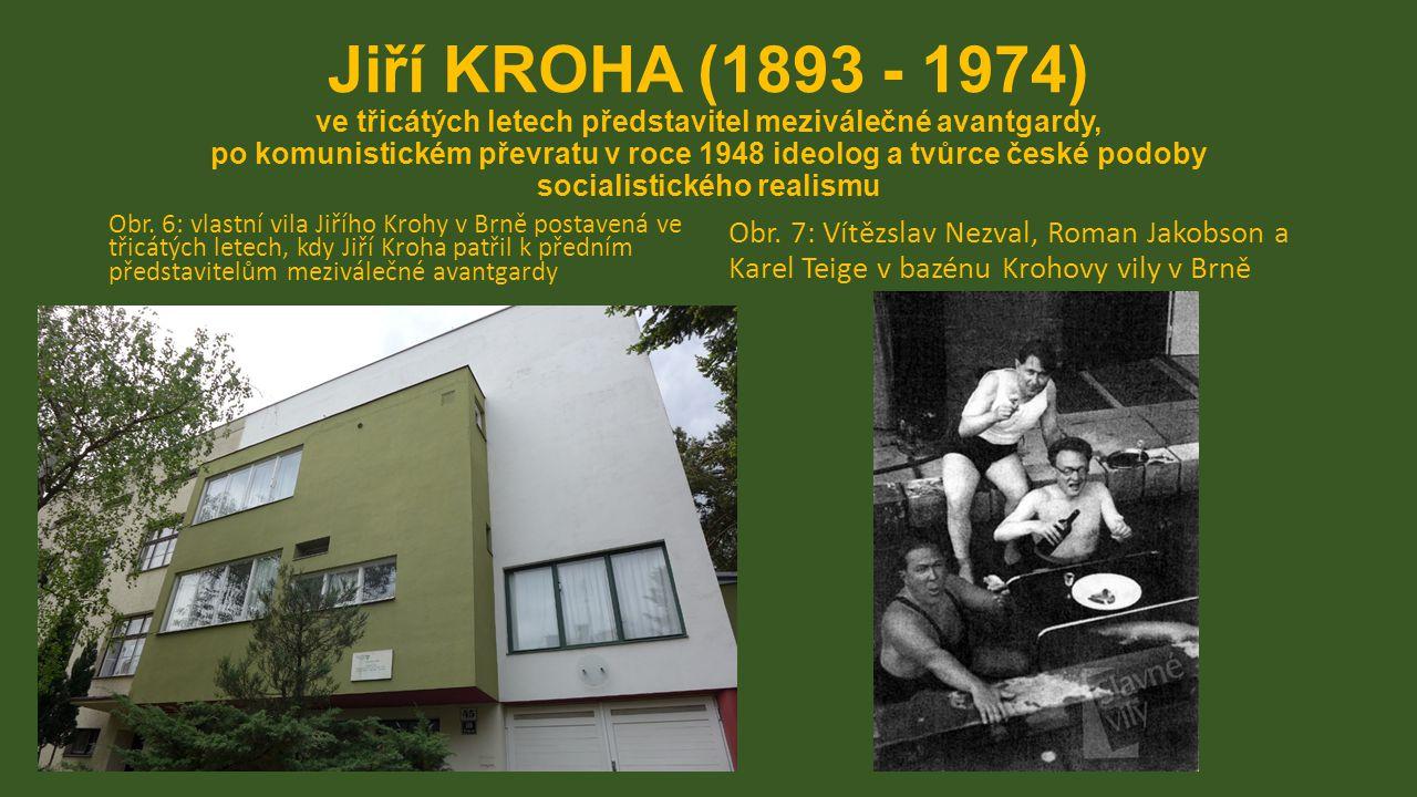 Jiří KROHA (1893 - 1974) ve třicátých letech představitel meziválečné avantgardy, po komunistickém převratu v roce 1948 ideolog a tvůrce české podoby socialistického realismu