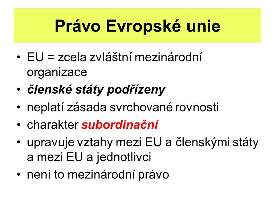 Právo Evropské unie EU = zcela zvláštní mezinárodní organizace