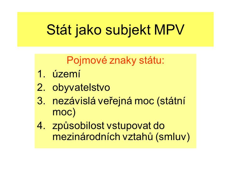 Stát jako subjekt MPV Pojmové znaky státu: území obyvatelstvo