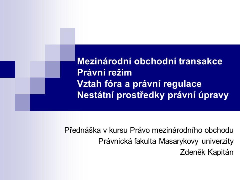 Mezinárodní obchodní transakce Právní režim Vztah fóra a právní regulace Nestátní prostředky právní úpravy