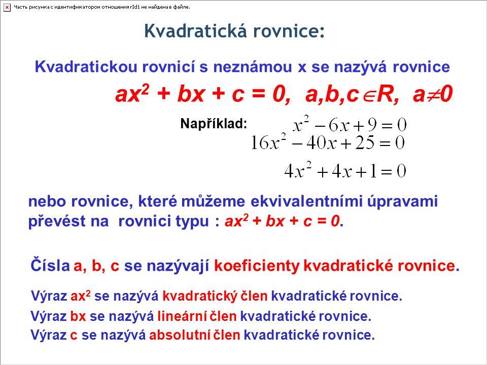 Kvadratickou rovnicí s neznámou x se nazývá rovnice