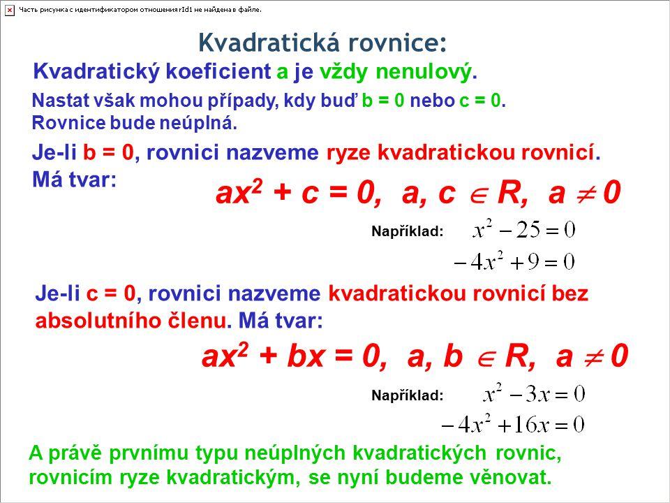 ax2 + c = 0, a, c  R, a  0 ax2 + bx = 0, a, b  R, a  0